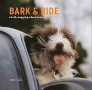 Bark and Ride - A Tail-Wagging Adventure ebook by Mark J. Asher