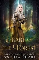 Heart of the Forest - A Darkwood Tale ebook by Anthea Sharp