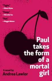 Paul Takes the Form of Mortal Girl eBook by Andrea Lawlor