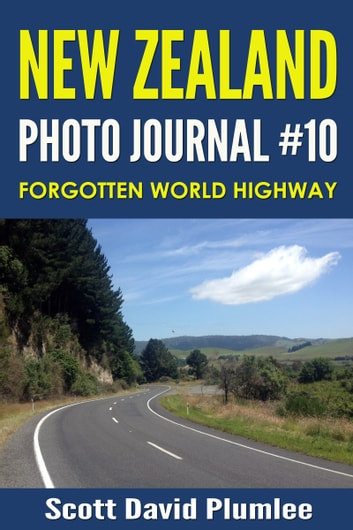 New Zealand Photo Journal #10: Forgotten World Highway ebook by Scott David Plumlee