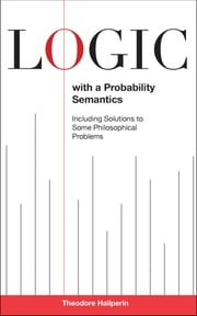 Logic with a Probability Semantics ebook by Theodore Hailperin