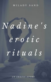 Nadine's Erotic Rituals ebook by milady sand