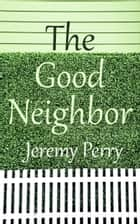 The Good Neighbor ebook by Jeremy Perry
