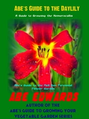 Abe's Guide To The Daylily ebook by Abe Edwards
