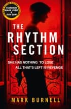 The Rhythm Section (The Stephanie Fitzpatrick series, Book 1) ebook by Mark Burnell