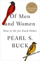 Of Men and Women - How to Be for Each Other ebook by Pearl S. Buck
