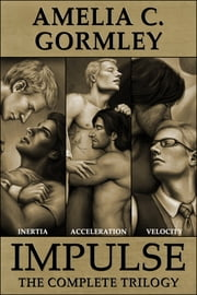 Impulse - The Complete Trilogy ebook by Amelia C. Gormley
