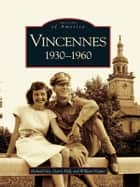 Vincennes - 1930-1960 ebook by Richard Day, Garry Hall, William Hopper