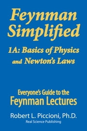 Feynman Lectures Simplified 1A - Basics of Physics & Newton's Laws ebook by Robert Piccioni