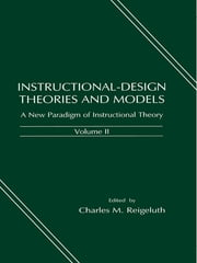 Instructional-design Theories and Models - A New Paradigm of Instructional Theory, Volume II ebook by Charles M. Reigeluth