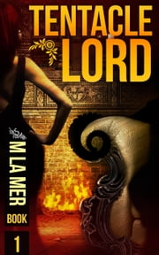 Tentacle Lord - Tentacle Lord, #1 ebook by M. LaMer