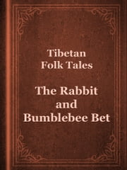 The Rabbit and Bumblebee Bet ebook by Tibetan Folk Tales