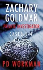 Zachary Goldman Private Investigator Cases 1-4 eBook by P.D. Workman