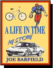 A Life in Time, My Story ebook by Joe Barfield