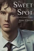 Sweet Spot - The Petit Mort Stories ebook by Josh Lanyon