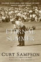 The Eternal Summer - Palmer, Nicklaus, and Hogan in 1960, Golf's Golden Year ebook by Curt Sampson, Dan Jenkins