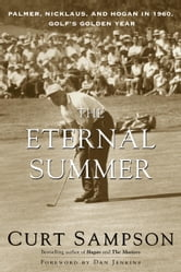 The Eternal Summer - Palmer, Nicklaus, and Hogan in 1960, Golf's Golden Year ebook by Curt Sampson
