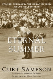 The Eternal Summer - Palmer, Nicklaus, and Hogan in 1960, Golf's Golden Year ebook by Curt Sampson,Dan Jenkins