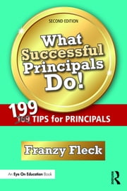 What Successful Principals Do! - 199 Tips for Principals ebook by Franzy Fleck