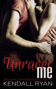 Unravel Me ebook by Kendall Ryan