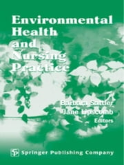 Environmental Health and Nursing Practice ebook by Sattler, Barbara, RN, DrPH