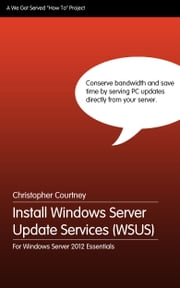 Install WSUS on Windows Server 2012 Essentials ebook by Christopher Courtney