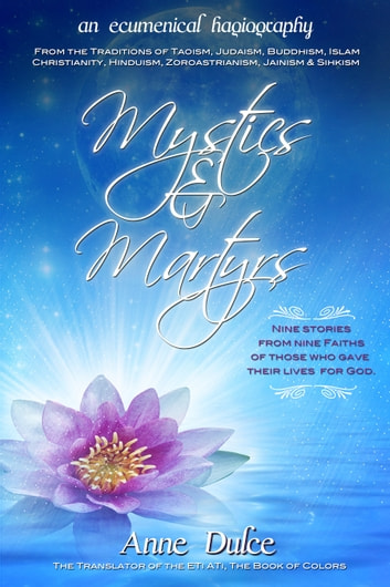 Mystics and Martyrs - Nine Saints from Nine Faiths ebook by Anne Dulce