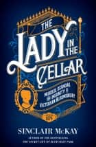 The Lady in the Cellar - Murder, Scandal and Insanity in Victorian Bloomsbury ebook by Sinclair McKay