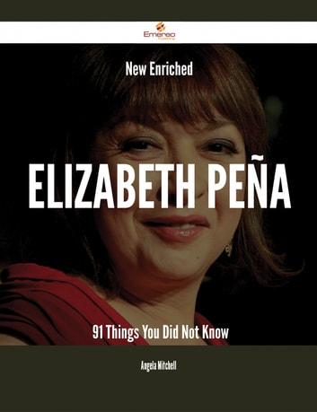 New- Enriched Elizabeth Peña - 91 Things You Did Not Know ebook by Angela Mitchell