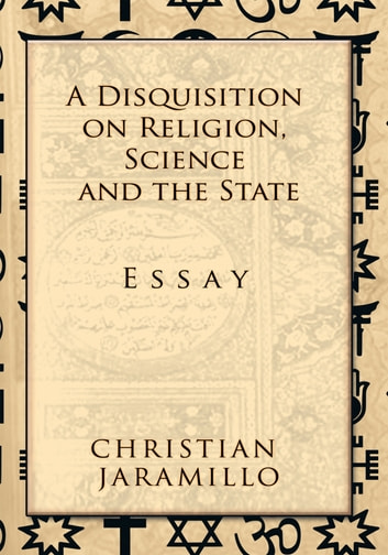 A Disquisition On Religion Science And The State Ebook By Christian  A Disquisition On Religion Science And The State  Essay Ebook By  Christian Jaramillo