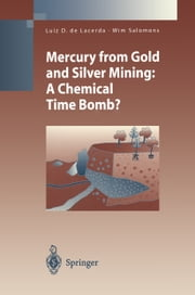 Mercury from Gold and Silver Mining - A Chemical Time Bomb? ebook by Luiz D.de Lacerda,Wim Salomons