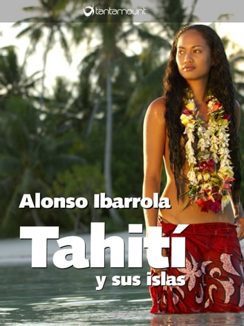 Tahití y sus islas ebook by Alonso Ibarrola