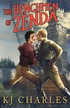 The Henchmen of Zenda ebook by KJ Charles