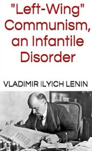 """Left-Wing"" Communism, an Infantile Disorder ebook by Vladimir Ilyich Lenin"