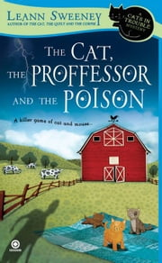 The Cat, The Professor and the Poison - A Cats in Trouble Mystery ebook by Leann Sweeney