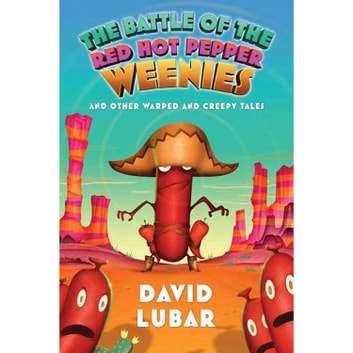 The Battle of the Red Hot Pepper Weenies - And Other Warped and Creepy Tales audiobook by David Lubar