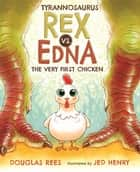 Tyrannosaurus Rex vs. Edna the Very First Chicken ebook by Douglas Rees, Jed Henry
