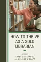 How to Thrive as a Solo Librarian ebook by Carol Smallwood,Melissa J. Clapp