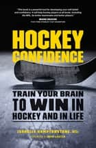 Hockey Confidence - Train Your Brain to Win in Hockey and in Life ebook by