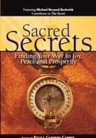 Sacred Secrets - Finding Your Way to Joy, Peace and Prosperity ebook by Paula Godwin Coppel