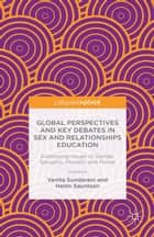 Global Perspectives and Key Debates in Sex and Relationships Education - Addressing Issues of Gender, Sexuality, Plurality and Power eBook by H. Sauntson, V. Sundaram