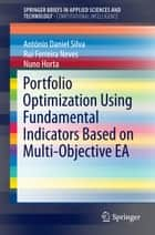 Portfolio Optimization Using Fundamental Indicators Based on Multi-Objective EA ebook by Rui Ferreira Neves, Nuno Horta, Antonio Daniel Silva