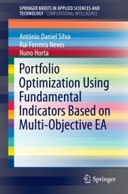 Portfolio Optimization Using Fundamental Indicators Based on Multi-Objective EA ebook by Rui Ferreira Neves,Nuno Horta,António Daniel Silva
