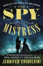 The Spymistress - A Novel ebook by Jennifer Chiaverini