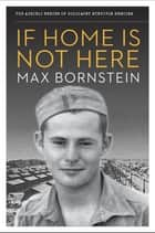 If Home is Not Here ebook by Max Bornstein