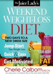 The Juice Lady's Weekend Weight-Loss Diet - Two days to a new dress size ebook by Cherie Calbom
