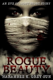 Rogue Beauty - An Eve of Light Short Story ebook by Harambee K. Grey-Sun