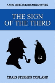 The Sign of the Third: A New Sherlock Holmes Mystery ebook by Craig Stephen Copland