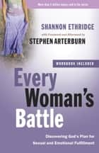 Every Woman's Battle - Discovering God's Plan for Sexual and Emotional Fulfillment ebook by Shannon Ethridge, Stephen Arterburn