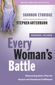 Every Woman's Battle - Discovering God's Plan for Sexual and Emotional Fulfillment ebook by Shannon Ethridge,Stephen Arterburn